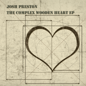 Josh Preston - The Complex Wooden Heart EP