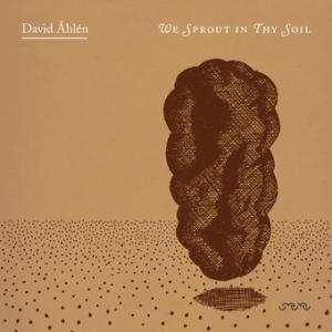 David Åhlén - We Sprout In Thy Soil