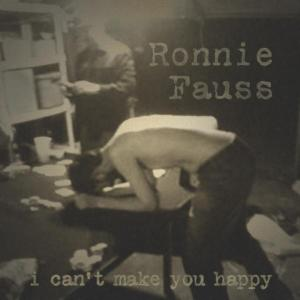Ronnie Fauss - I Can't Make You Happy