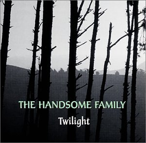 The Handsome Family - Twilight