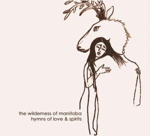 The Wilderness Of Manitoba - Hymns Of Love And Spirits